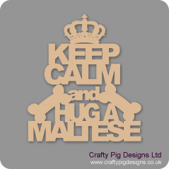 3mm MDF Keep Calm And Hug A Maltese Pet Quotes